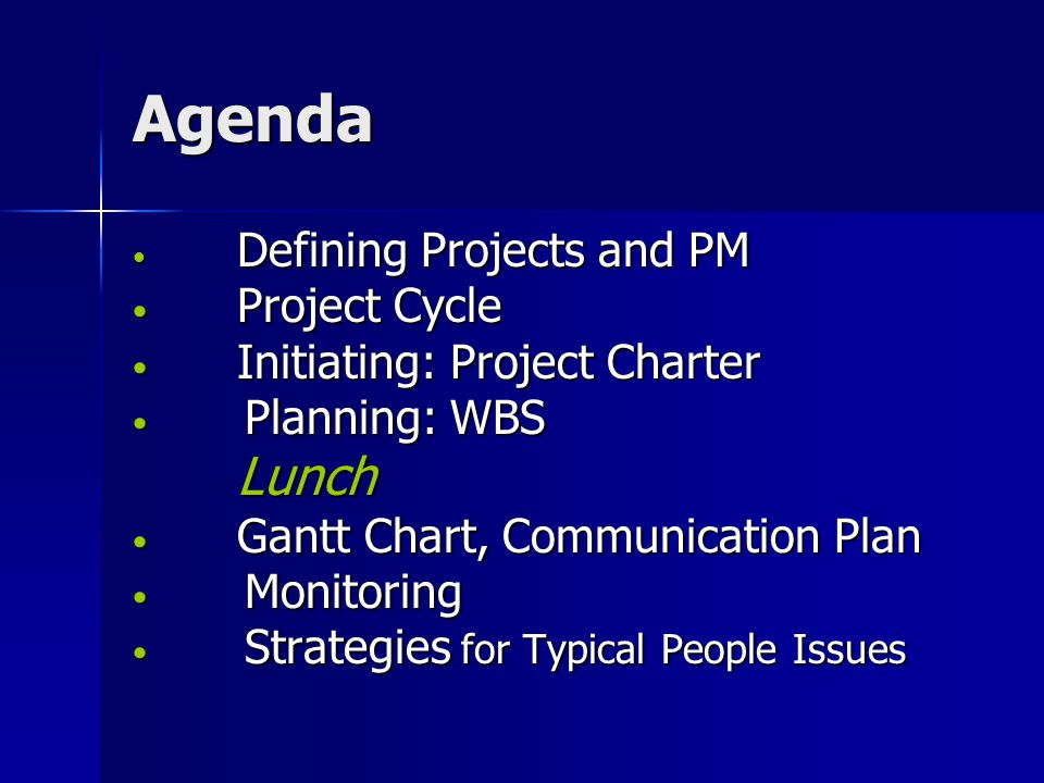 Agenda Defining Projects and PM Defining Projects and PM Project Cycle Project Cycle Initiating: Project Charter Initiating: Project Charter Planning: