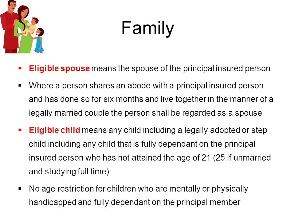 Family Eligible spouse means the spouse of the principal insured person Where a person shares an abode with a principal insured person and has done so