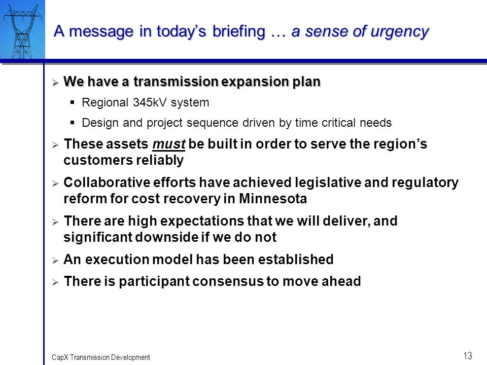 13 CapX Transmission Development A message in todays briefing … a sense of urgency We have a transmission expansion plan We have a transmission expans