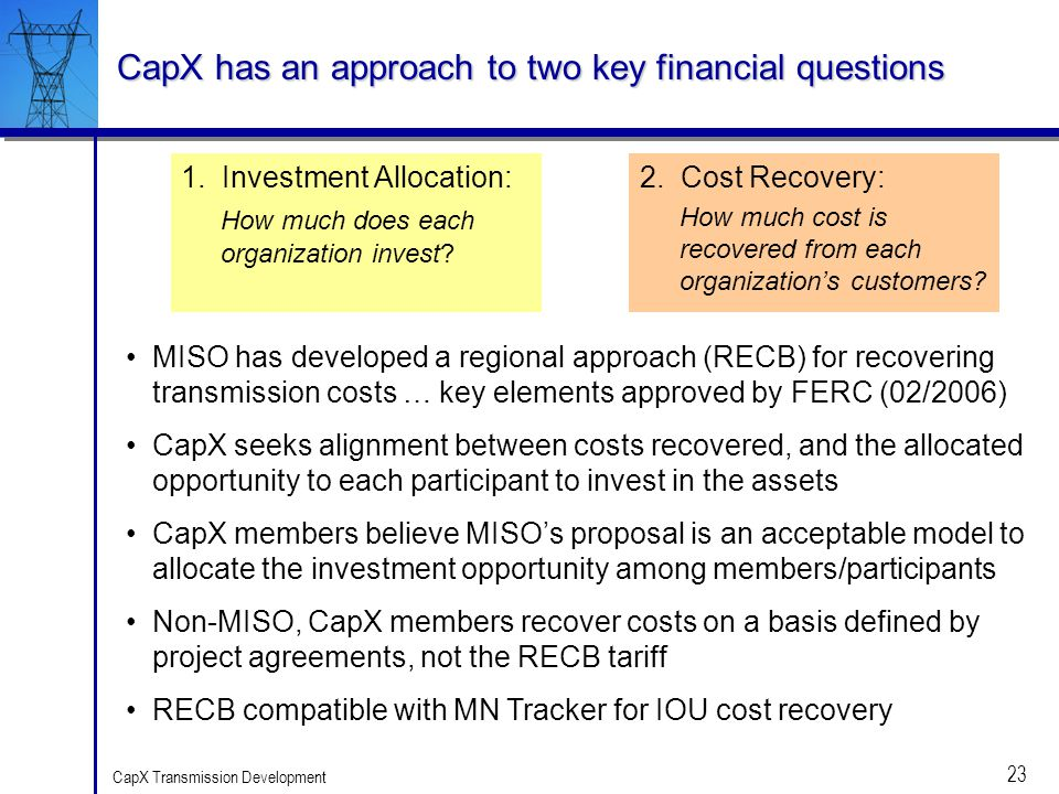 23 CapX Transmission Development CapX has an approach to two key financial questions 1. Investment Allocation: How much does each organization invest?