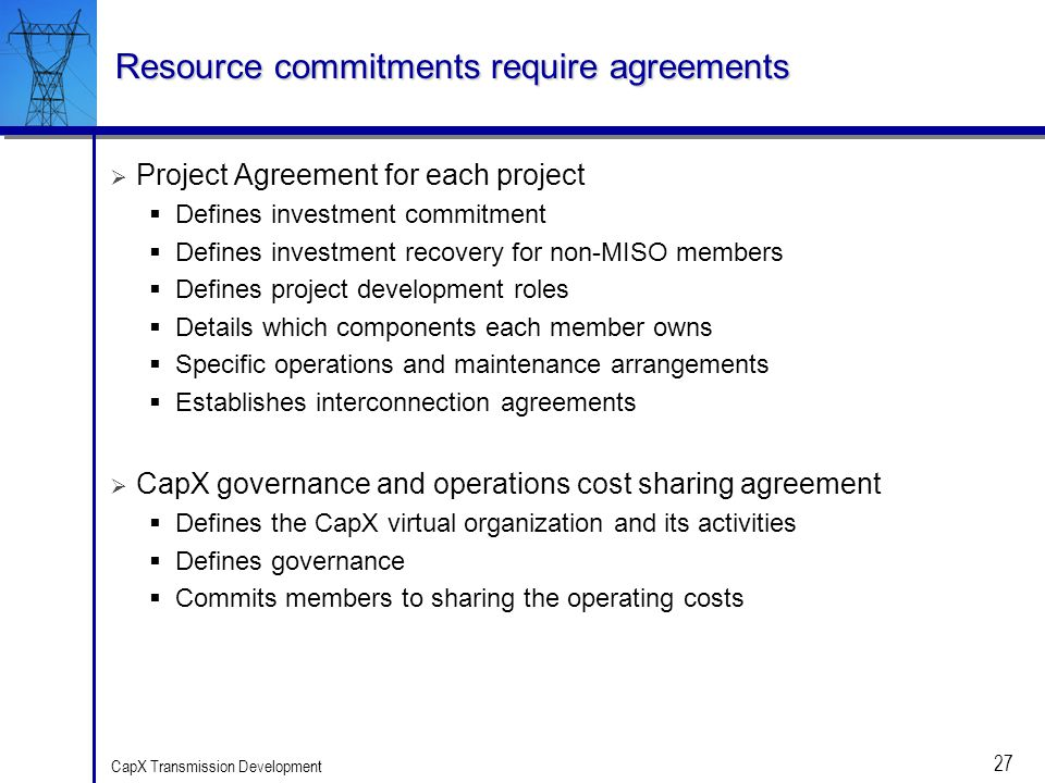 27 CapX Transmission Development Resource commitments require agreements Project Agreement for each project Defines investment commitment Defines inve
