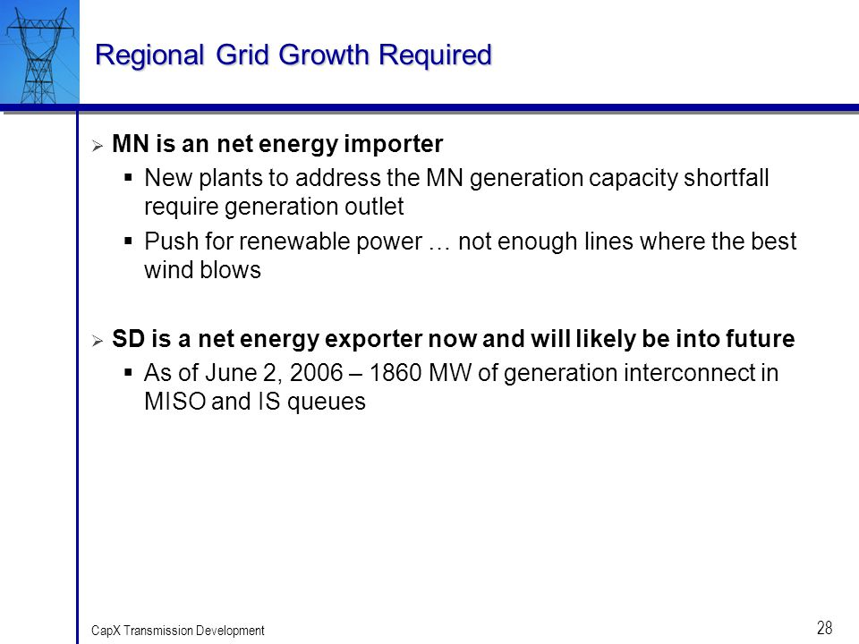 28 CapX Transmission Development Regional Grid Growth Required MN is an net energy importer New plants to address the MN generation capacity shortfall