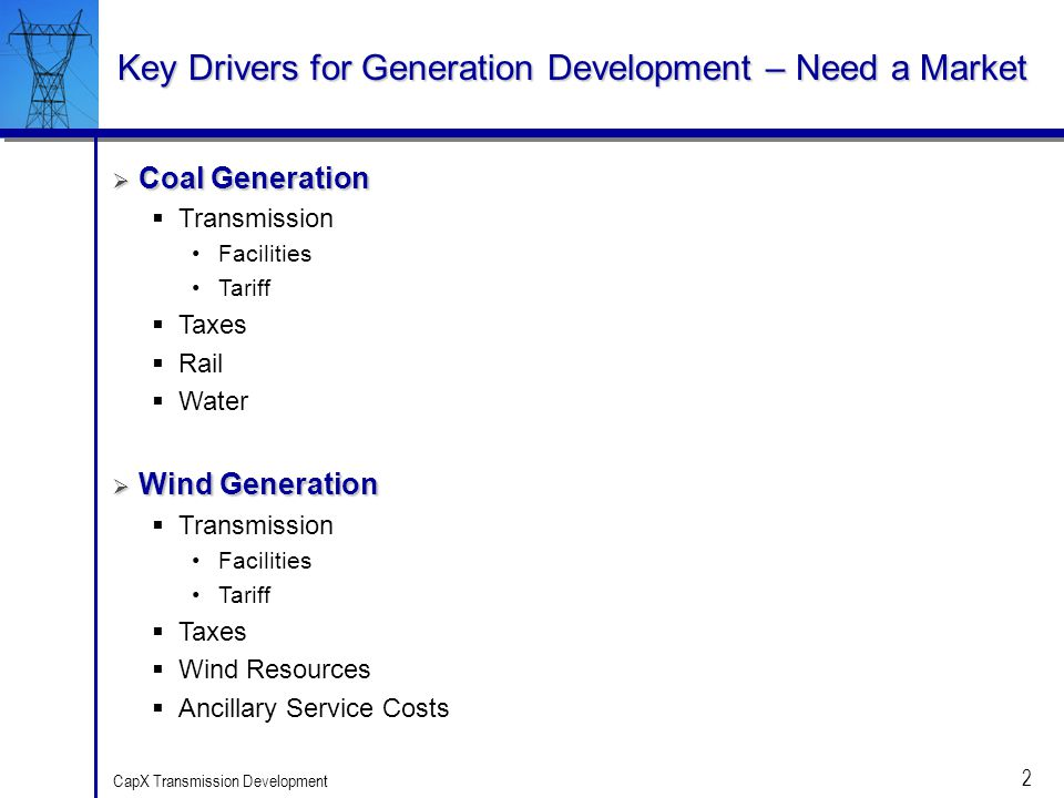 2 CapX Transmission Development Key Drivers for Generation Development – Need a Market Coal Generation Coal Generation Transmission Facilities Tariff