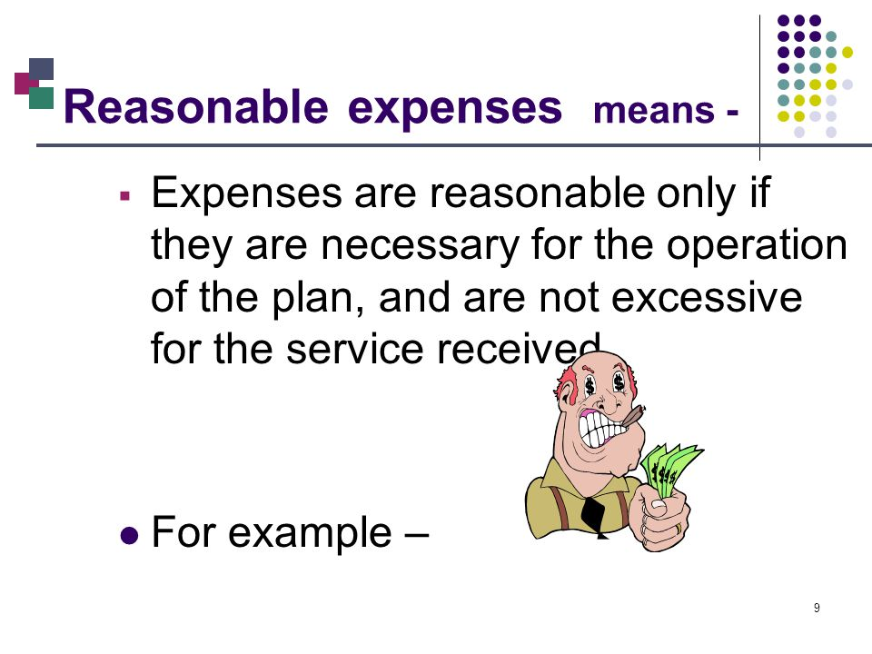 9 Reasonable expenses means - Expenses are reasonable only if they are necessary for the operation of the plan, and are not excessive for the service received.