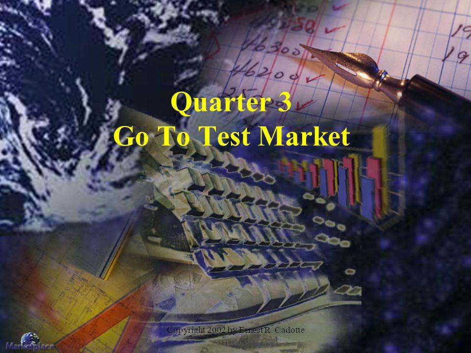 Copyright 2002 by Ernest R. Cadotte Quarter 3 Go To Test Market