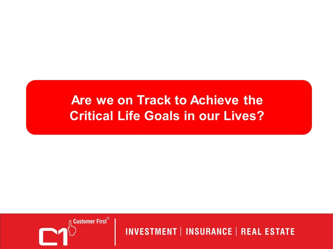 Are we on Track to Achieve the Critical Life Goals in our Lives?