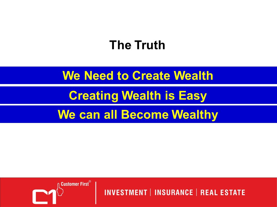 The Truth Creating Wealth is Easy We can all Become Wealthy We Need to Create Wealth