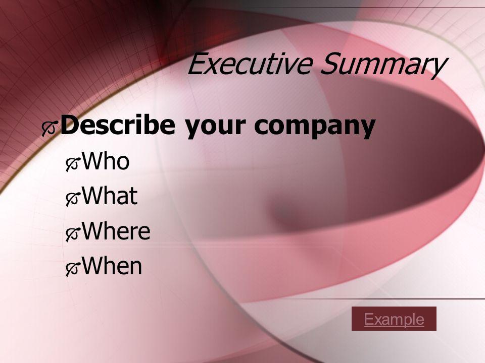Executive Summary Describe your company Who What Where When Describe your company Who What Where When Example