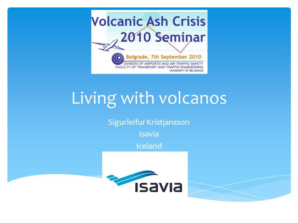 Living with volcanos Sigurleifur Kristjansson Isavia Iceland