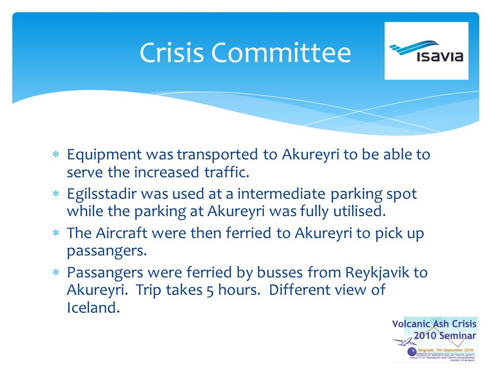 Equipment was transported to Akureyri to be able to serve the increased traffic. Egilsstadir was used at a intermediate parking spot while the parking