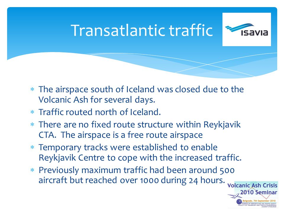 The airspace south of Iceland was closed due to the Volcanic Ash for several days. Traffic routed north of Iceland. There are no fixed route structure
