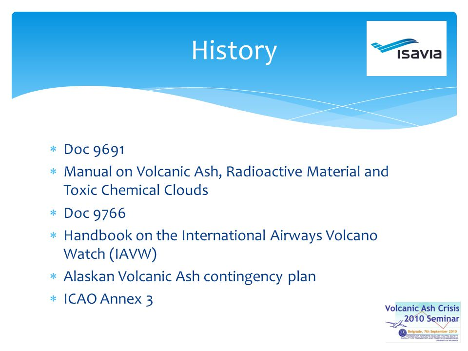 Doc 9691 Manual on Volcanic Ash, Radioactive Material and Toxic Chemical Clouds Doc 9766 Handbook on the International Airways Volcano Watch (IAVW) Al