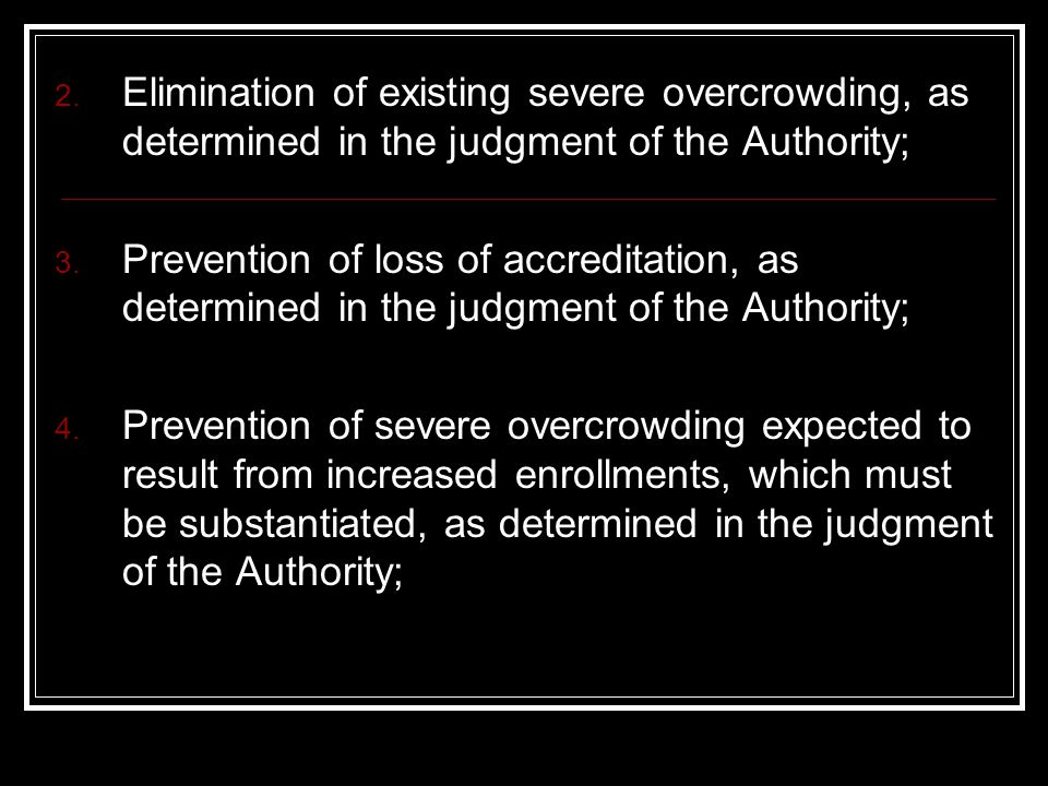 2. Elimination of existing severe overcrowding, as determined in the judgment of the Authority; 3.