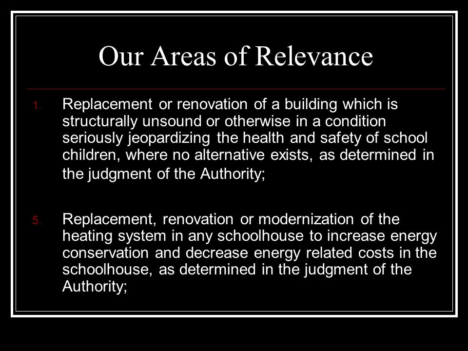 Our Areas of Relevance 1. Replacement or renovation of a building which is structurally unsound or otherwise in a condition seriously jeopardizing the