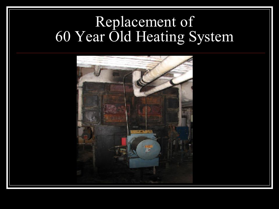 Replacement of 60 Year Old Heating System