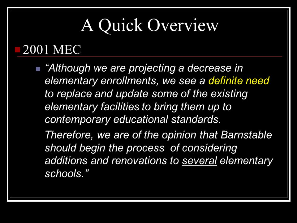 A Quick Overview Although we are projecting a decrease in elementary enrollments, we see a definite need to replace and update some of the existing elementary facilities to bring them up to contemporary educational standards.
