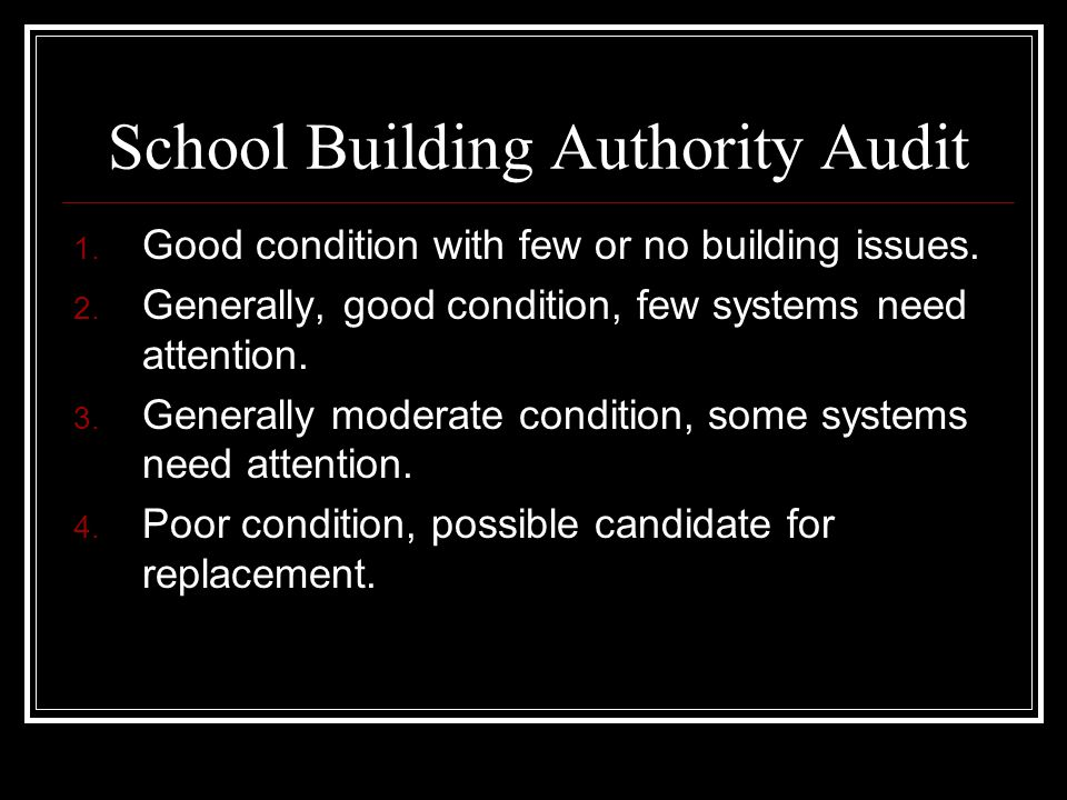 School Building Authority Audit 1. Good condition with few or no building issues. 2. Generally, good condition, few systems need attention. 3. General
