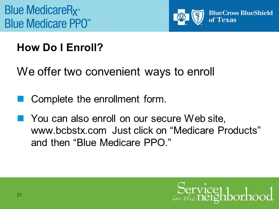 21 How Do I Enroll. We offer two convenient ways to enroll Complete the enrollment form.