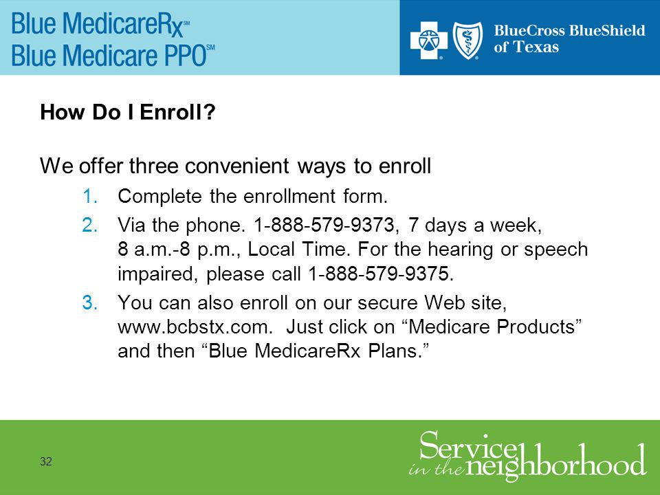 32 How Do I Enroll. We offer three convenient ways to enroll 1.Complete the enrollment form.