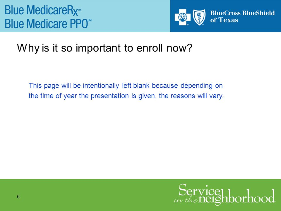 6 Why is it so important to enroll now.