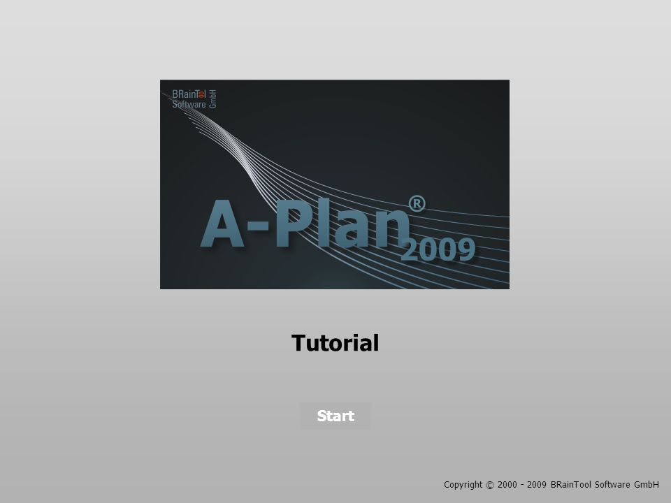 Tutorial Copyright © 2000 - 2009 BRainTool Software GmbH Start