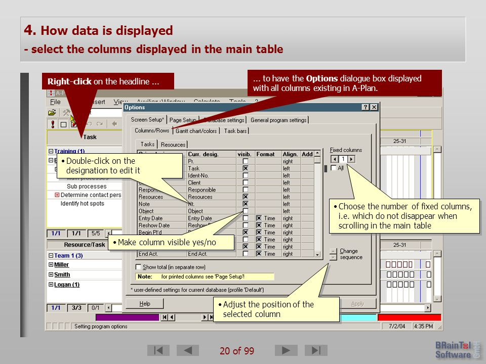 20 of 99 4. How data is displayed - select the columns displayed in the main table Right-click on the headline...... to have the Options dialogue box