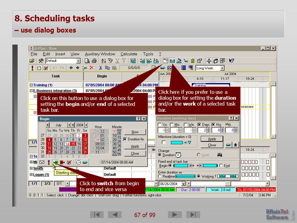 67 of 99 8. Scheduling tasks – use dialog boxes Click on this button to use a dialog box for setting the begin and/or end of a selected task bar. Clic