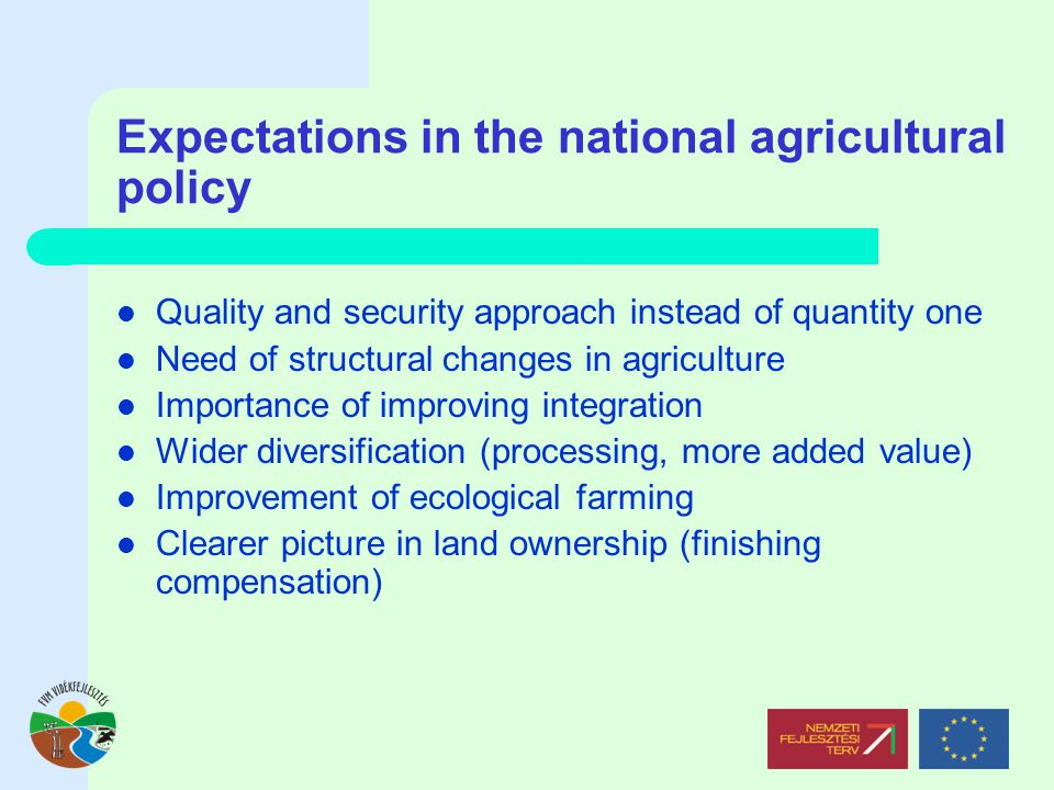 Expectations in the national agricultural policy Quality and security approach instead of quantity one Need of structural changes in agriculture Impor