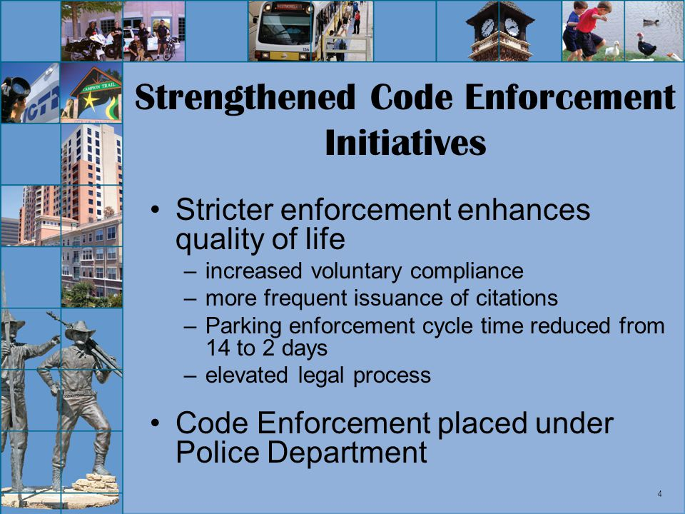 4 Strengthened Code Enforcement Initiatives Stricter enforcement enhances quality of life –increased voluntary compliance –more frequent issuance of citations –Parking enforcement cycle time reduced from 14 to 2 days –elevated legal process Code Enforcement placed under Police Department