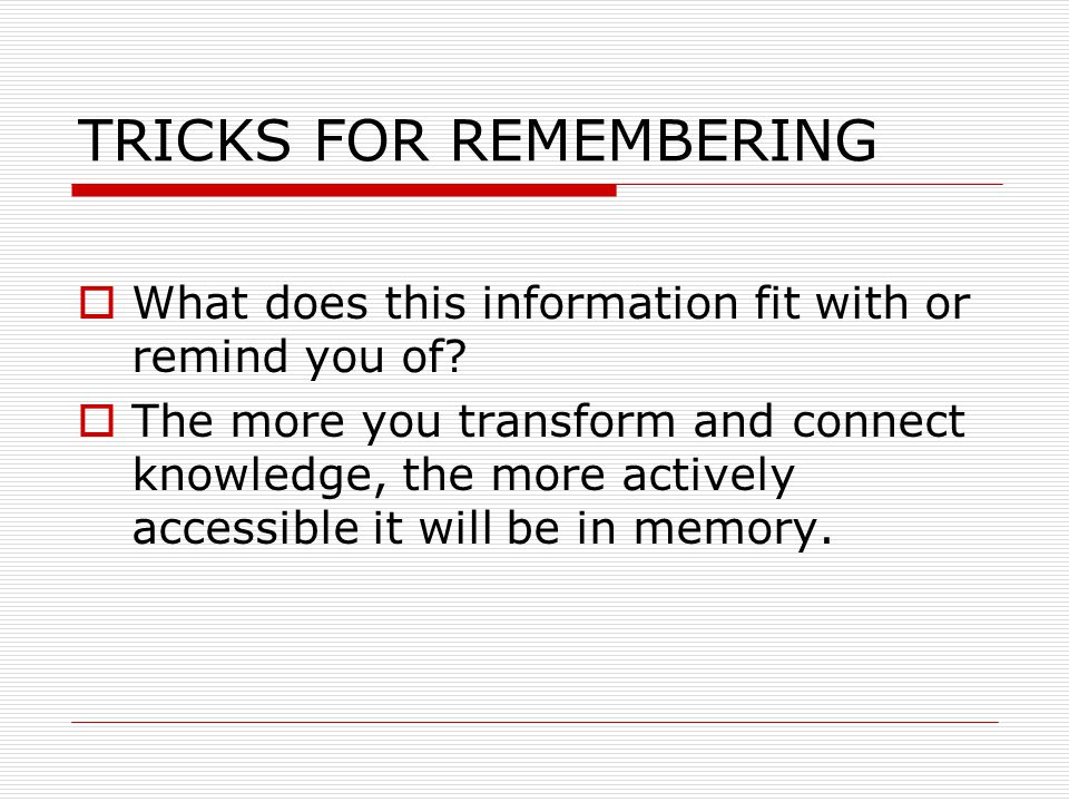 TRICKS FOR REMEMBERING What does this information fit with or remind you of.