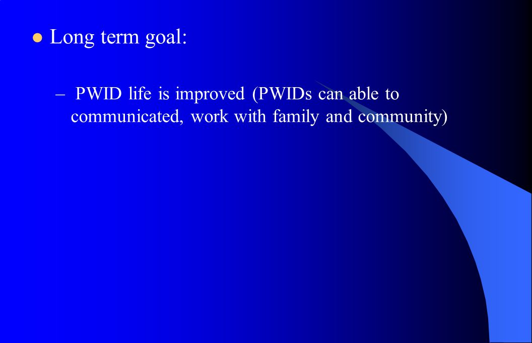 Objective Short term goal: –Govt staff and NGOs have knowledge of PWIDs in community activities –Cambodia policy include PWIDs into community activities