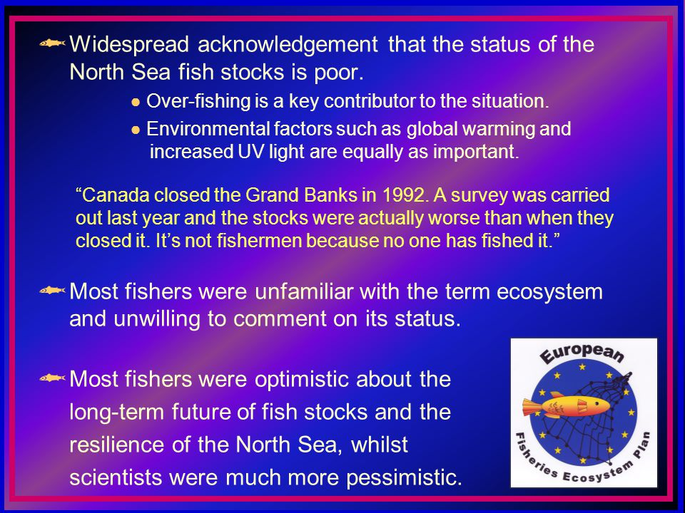 Widespread acknowledgement that the status of the North Sea fish stocks is poor.