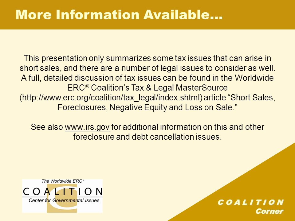 C O A L I T I O N Corner More Information Available… This presentation only summarizes some tax issues that can arise in short sales, and there are a number of legal issues to consider as well.