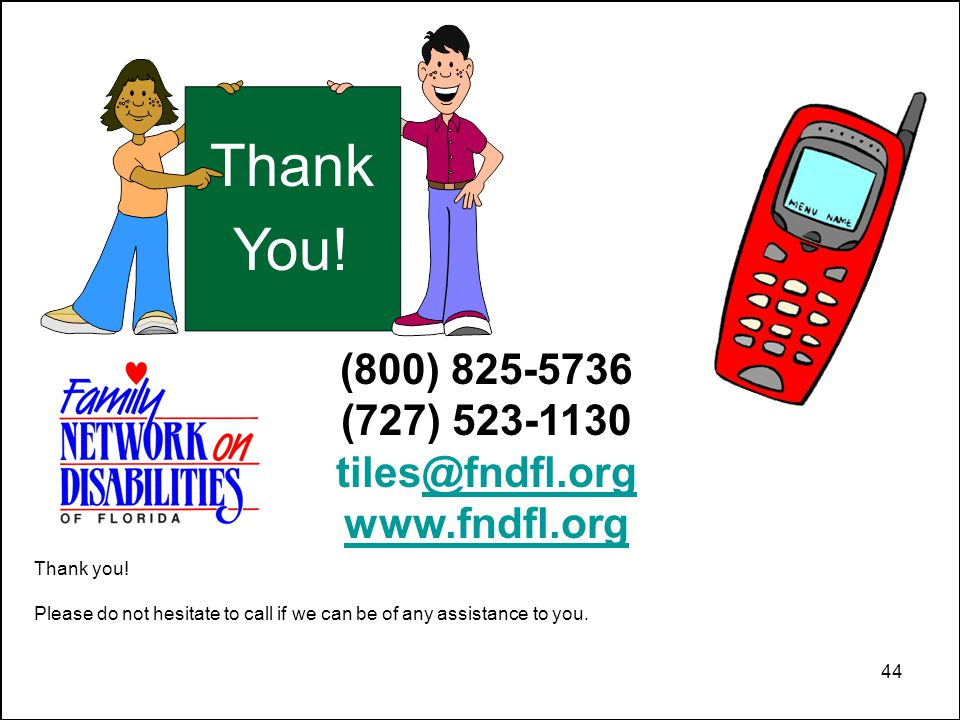44 Thank You. (800) 825-5736 (727) 523-1130 tiles@fndfl.org@fndfl.org www.fndfl.org Thank you.