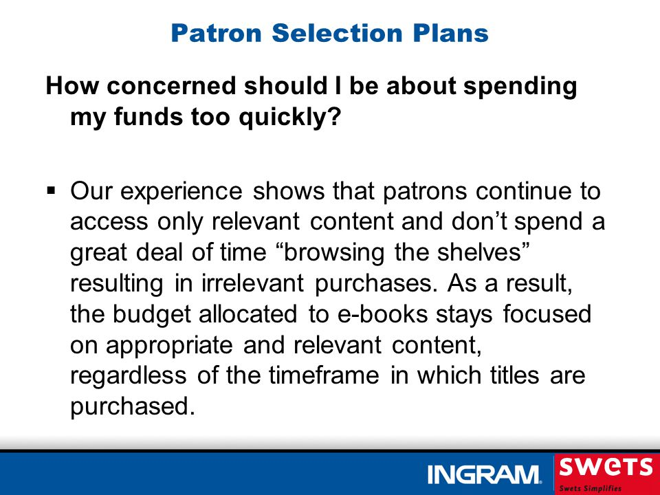 Patron Selection Plans How concerned should I be about spending my funds too quickly.