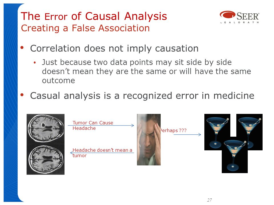 Correlation does not imply causation Just because two data points may sit side by side doesnt mean they are the same or will have the same outcome Casual analysis is a recognized error in medicine Perhaps .