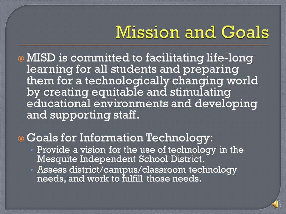 MISD is committed to facilitating life-long learning for all students and preparing them for a technologically changing world by creating equitable and stimulating educational environments and developing and supporting staff.