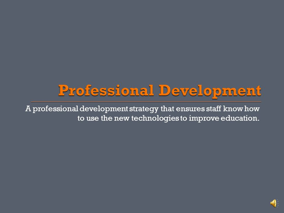 A professional development strategy that ensures staff know how to use the new technologies to improve education.