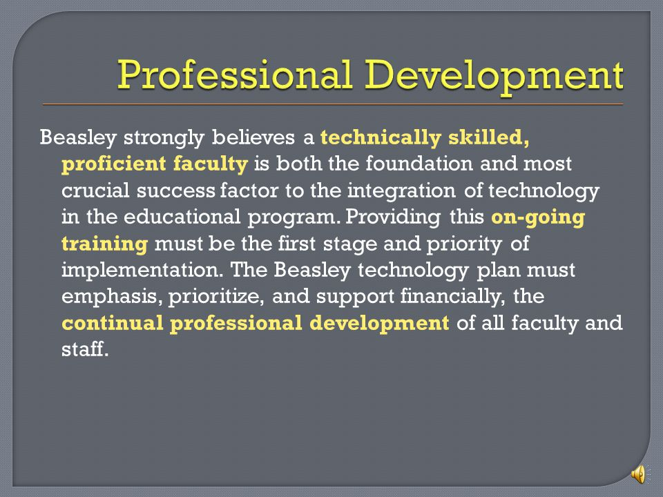 Beasley strongly believes a technically skilled, proficient faculty is both the foundation and most crucial success factor to the integration of technology in the educational program.