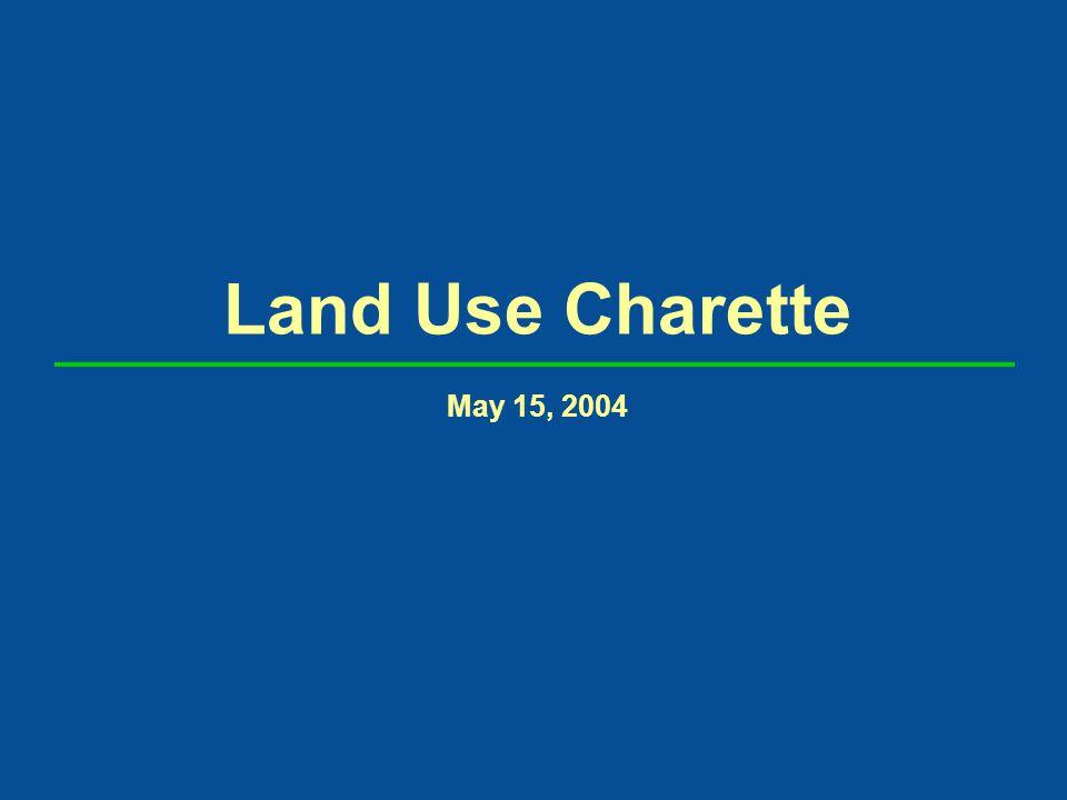 Land Use Charette May 15, 2004