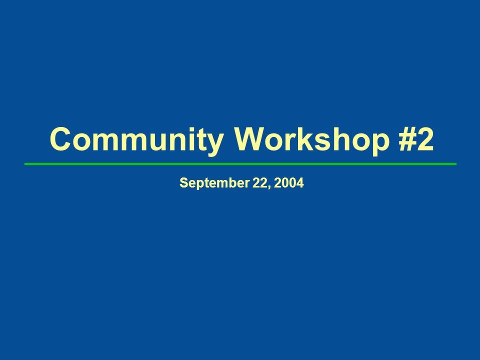 Community Workshop #2 September 22, 2004