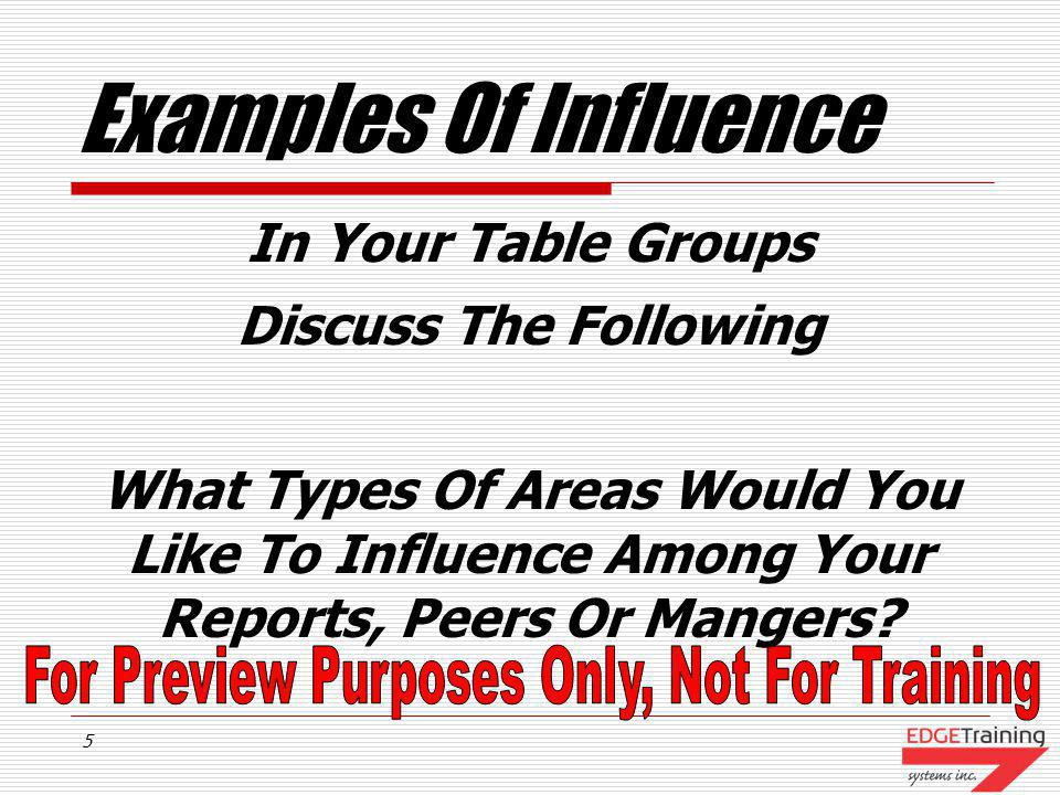 4 What Is Influence? Influence And Persuasion Are The Abilities To Move People Toward Specific Business Outcomes Effective Leaders Must Be Able To Inf