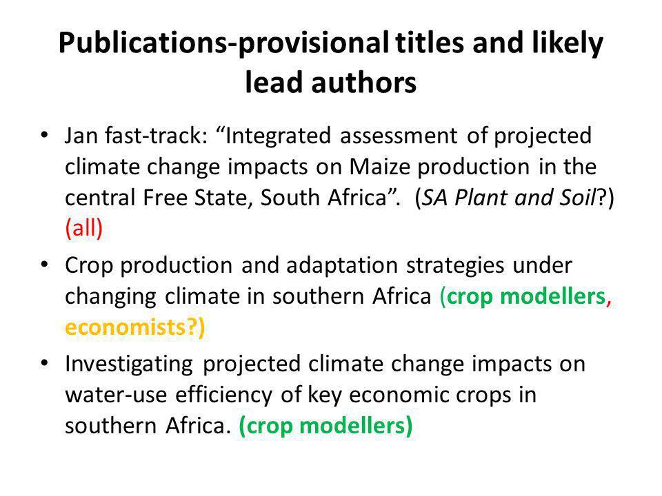Publications-provisional titles and likely lead authors Jan fast-track: Integrated assessment of projected climate change impacts on Maize production in the central Free State, South Africa.