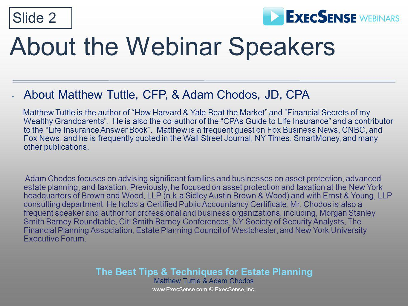 About the Webinar Speakers The Best Tips & Techniques for Estate Planning Matthew Tuttle & Adam Chodos www.ExecSense.com © ExecSense, Inc.