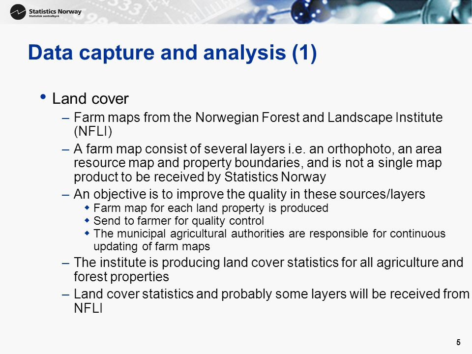 5 Data capture and analysis (1) Land cover –Farm maps from the Norwegian Forest and Landscape Institute (NFLI) –A farm map consist of several layers i
