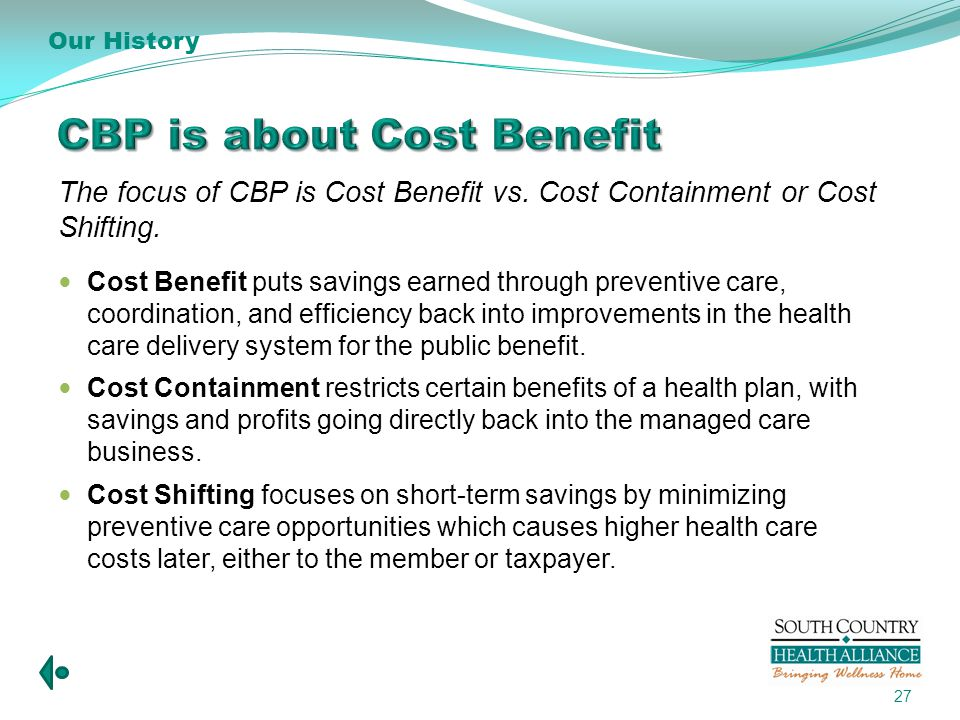 The focus of CBP is Cost Benefit vs. Cost Containment or Cost Shifting.