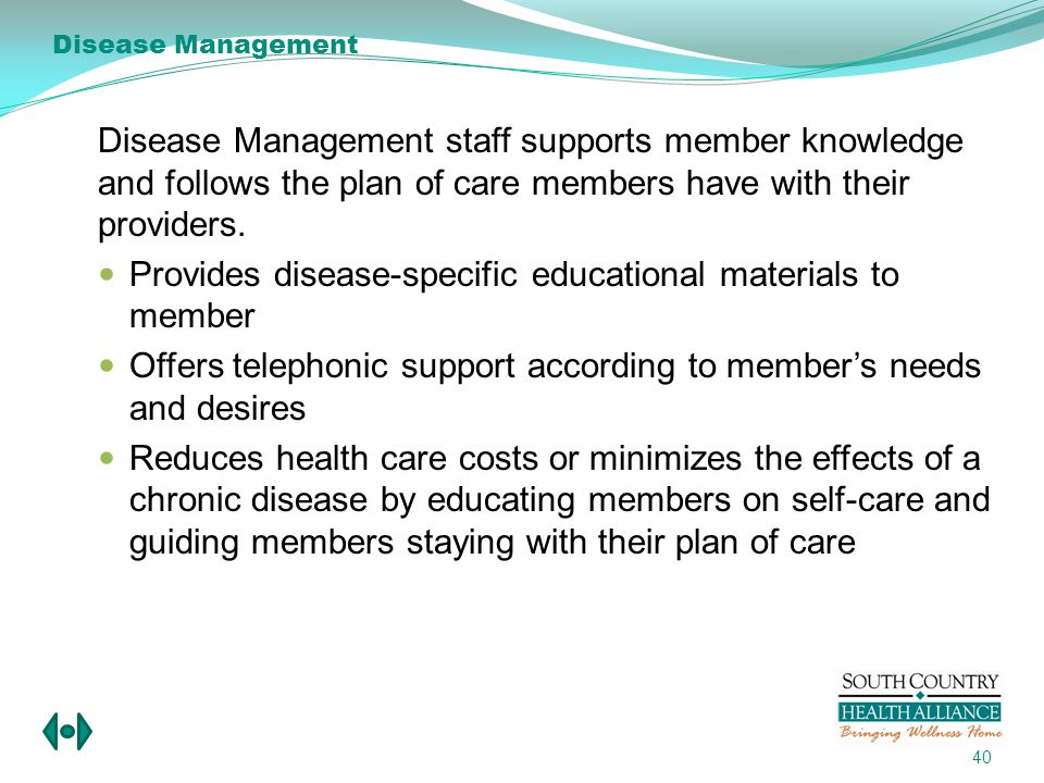 Disease Management staff supports member knowledge and follows the plan of care members have with their providers.