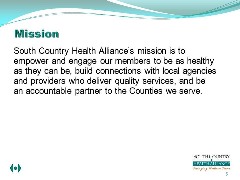 Capitation Payments DHS and CMS pay South Country a fixed amount per member per month for a defined group of services.
