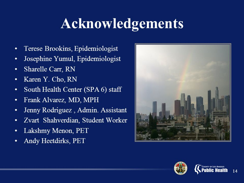 Acknowledgements Terese Brookins, Epidemiologist Josephine Yumul, Epidemiologist Sharelle Carr, RN Karen Y.