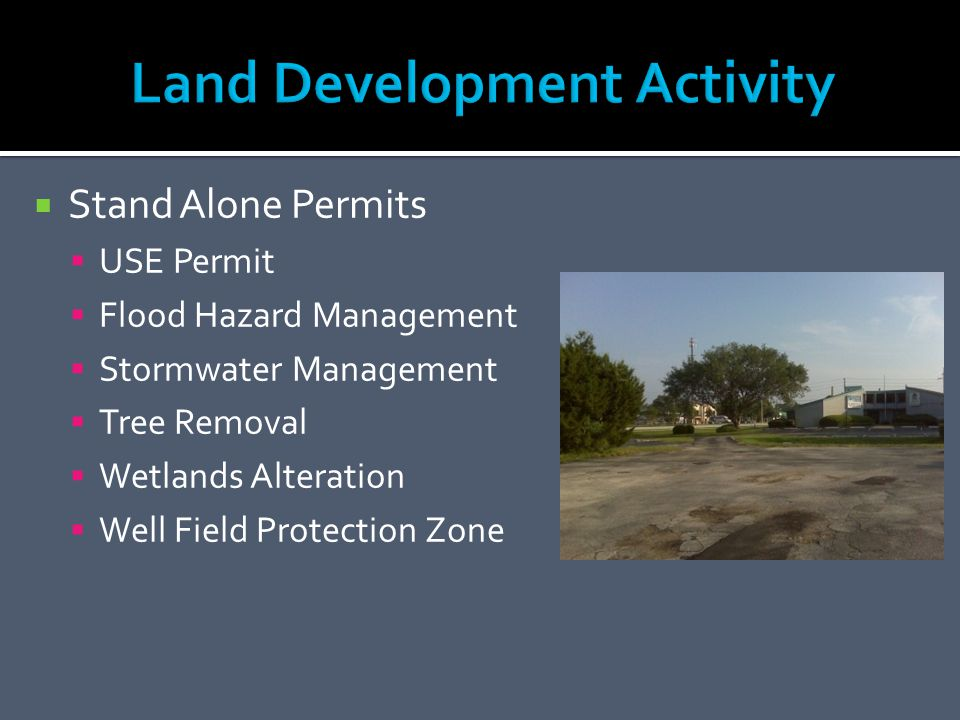 Stand Alone Permits USE Permit Flood Hazard Management Stormwater Management Tree Removal Wetlands Alteration Well Field Protection Zone